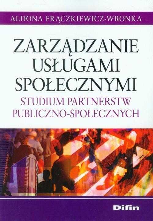 okładka Zarządzanie usługami społecznymi Studium partnerstw publiczno-społecznychksiążka |  | Frączkiewicz-Wronka Aldona