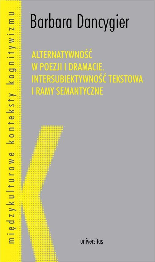 okładka Alternatywność w poezji i dramacie. Intersubiektywność tekstowa i ramy semantyczneebook | pdf | Dancygier Barbara