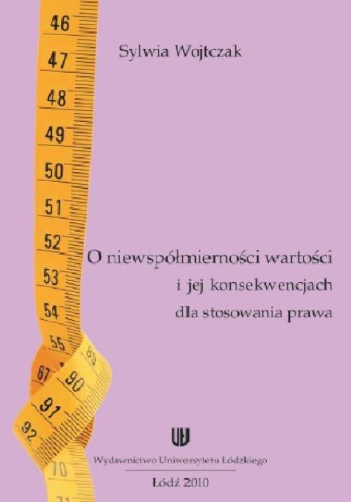 okładka O niewspółmierności wartości i jej konwencjach dla stosowania prawaebook | pdf | Sylwia Wojtczak