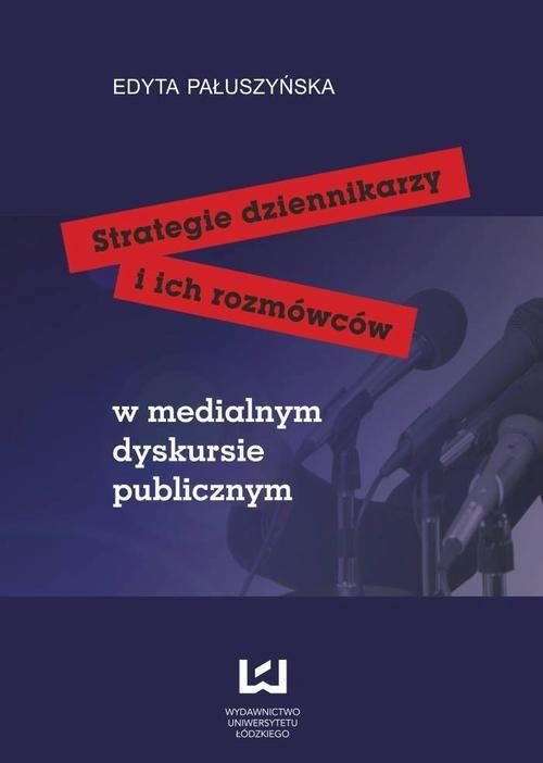 okładka Strategie dziennikarzy i ich rozmówców w medialnym dyskursie publicznymebook | pdf | Edyta Pałuszyńska