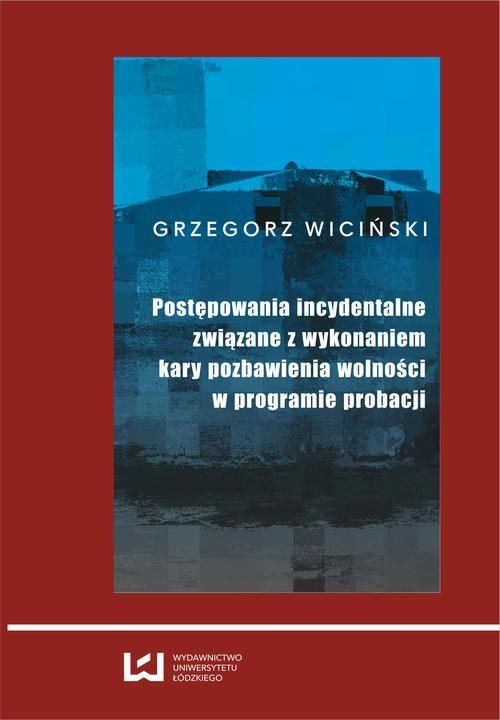 okładka Postępowania incydentalne związane z wykonaniem kary pozbawienia wolności w programie probacjiebook | pdf | Grzegorz Wiciński