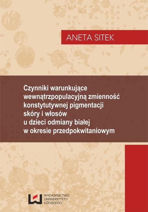 okładka Czynniki warunkujące wewnątrzpopulacyjną zmienność konstytutywnej pigmentacji skóry i włosów u dzieci odmiany białej w okresie przedpokwitaniowymebook   pdf   Aneta Sitek