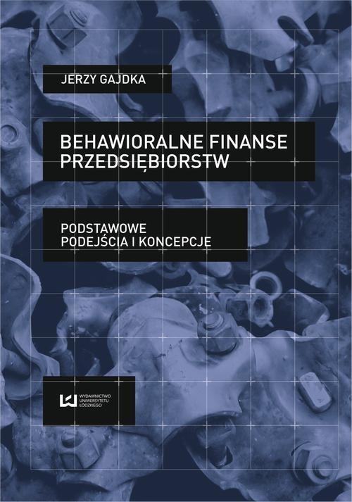 okładka Behawioralne finanse przedsiębiorstw. Podstawowe podejścia i koncepcjeebook | pdf | Jerzy Gajdka