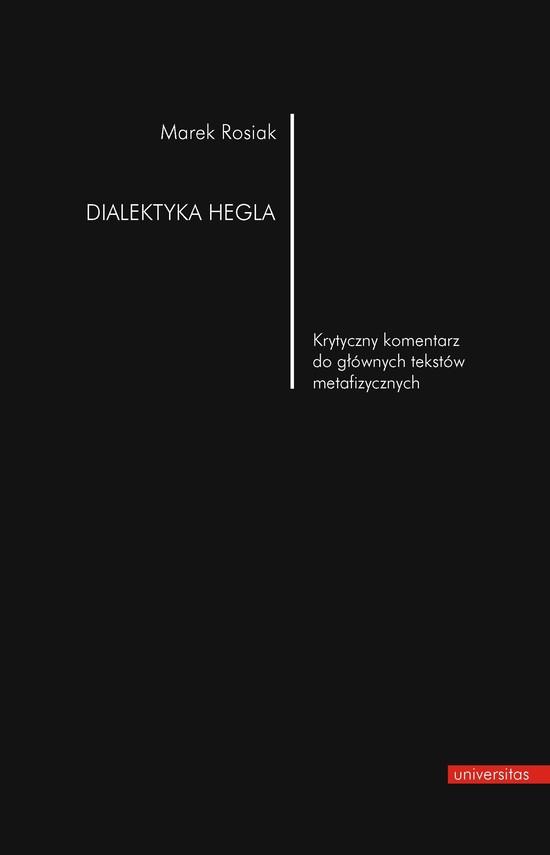 okładka Dialektyka Hegla. Krytyczny komentarz do głównych tekstów metafizycznychebook | pdf | Marek Rosiak