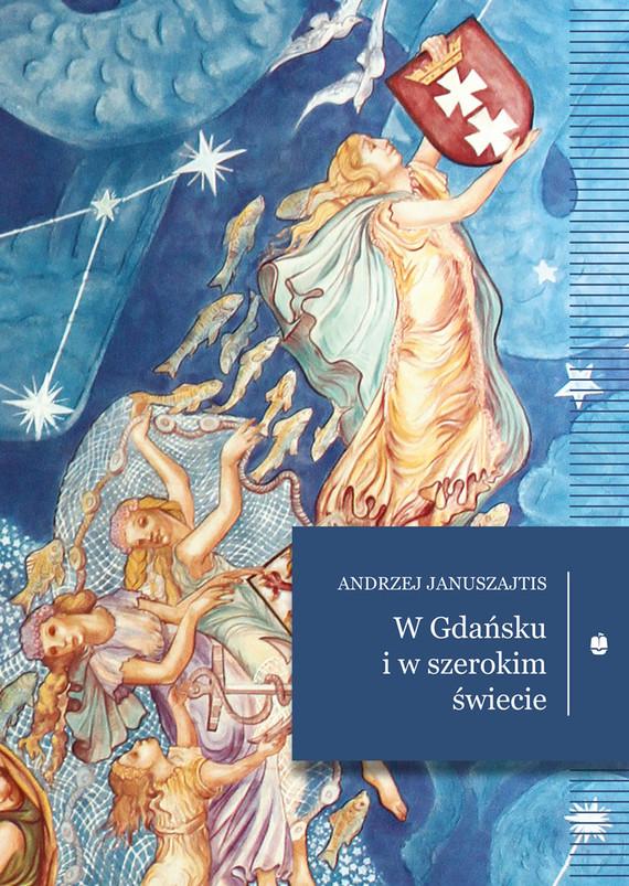 okładka W Gdańsku i w szerokim świecieebook   epub, mobi   Januszajtis Andrzej