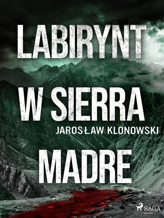 okładka Labirynt w Sierra Madreebook | epub, mobi | Jarosław Klonowski