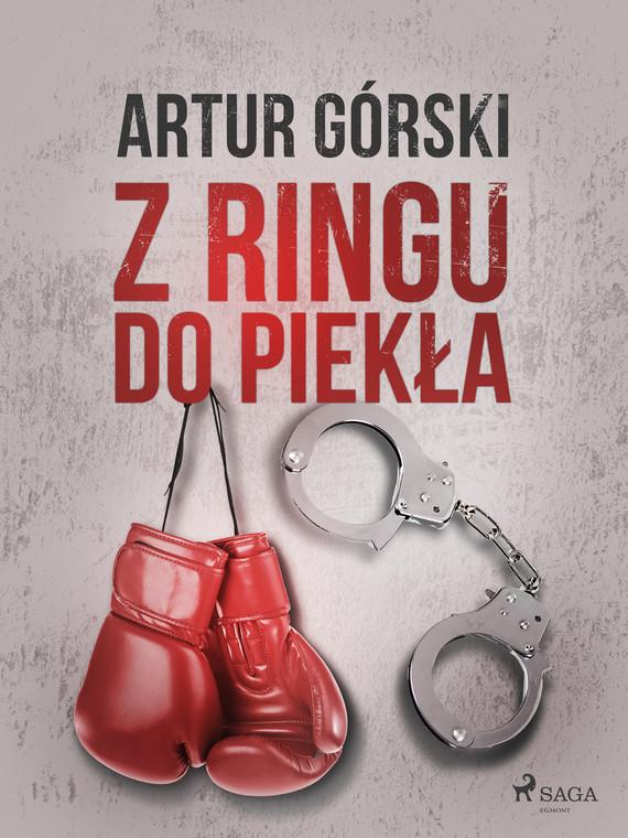 okładka Z ringu do piekłaebook | epub, mobi | Artur Górski