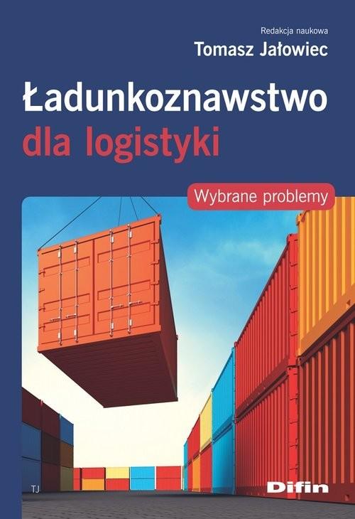 okładka Ładunkoznawstwo dla logistyki Wybrane problemyksiążka |  | Jałowiec Tomasz