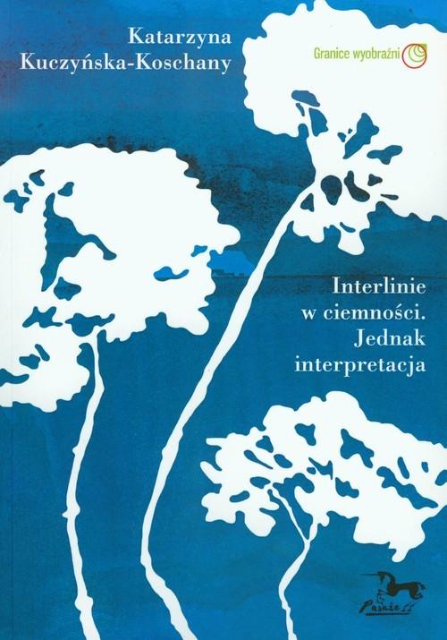 okładka Interlinie w ciemności. Jednak interpretacjaksiążka |  | Katarzyna Kuczyńska-Koschany