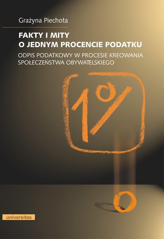 okładka Fakty i mity o jednym procencie podatku. Odpis podatkowy w procesie kreowania społeczeństwa obywatelskiegoebook | pdf | Grażyna  Piechota