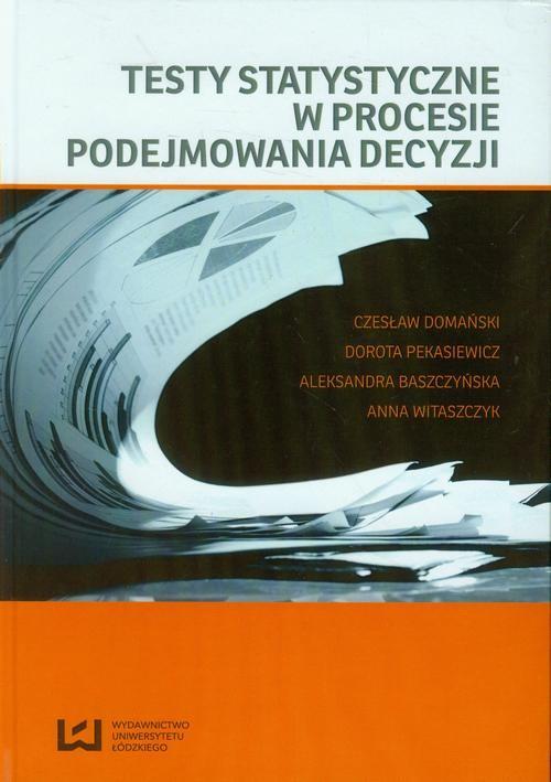 okładka Testy statystyczne w procesie podejmowania decyzjiebook | pdf | Czesław Domański,, Dorota Pekasiewicz,