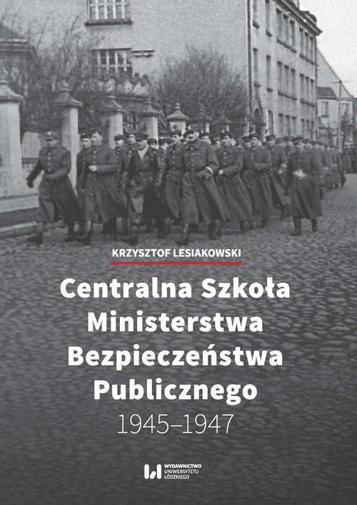 okładka Centralna Szkoła Ministerstwa Bezpieczeństwa Publicznego 1945-1947ebook | pdf | Krzysztof Lesiakowski