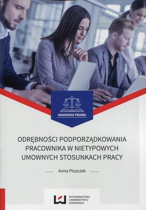 okładka Odrębności podporządkowania pracownika w nietypowych umownych stosunkach pracyebook | pdf | Anna Piszczek