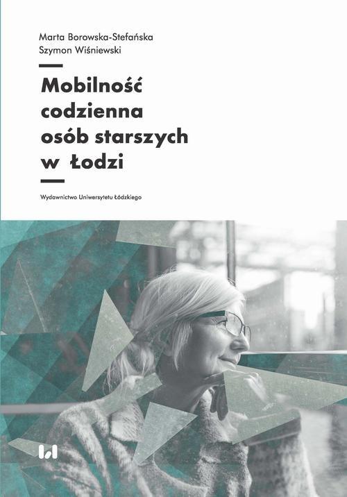 okładka Mobilność codzienna osób starszych w Łodziebook   pdf   Marta Borowska-Stefańska,, Szymon Wiśniewski