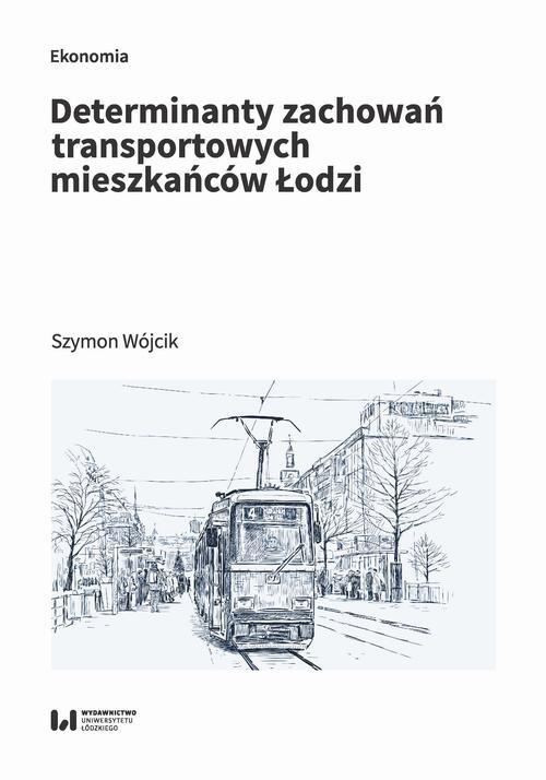 okładka Determinanty zachowań transportowych mieszkańców Łodziebook   pdf   Szymon Wójcik