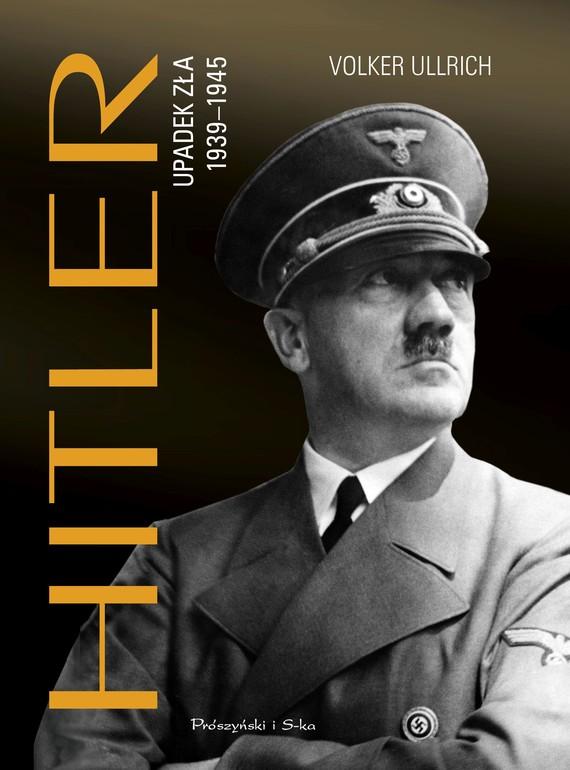okładka Hitler. Upadek zła 1939-1945ebook | epub, mobi | Volker Ullrich