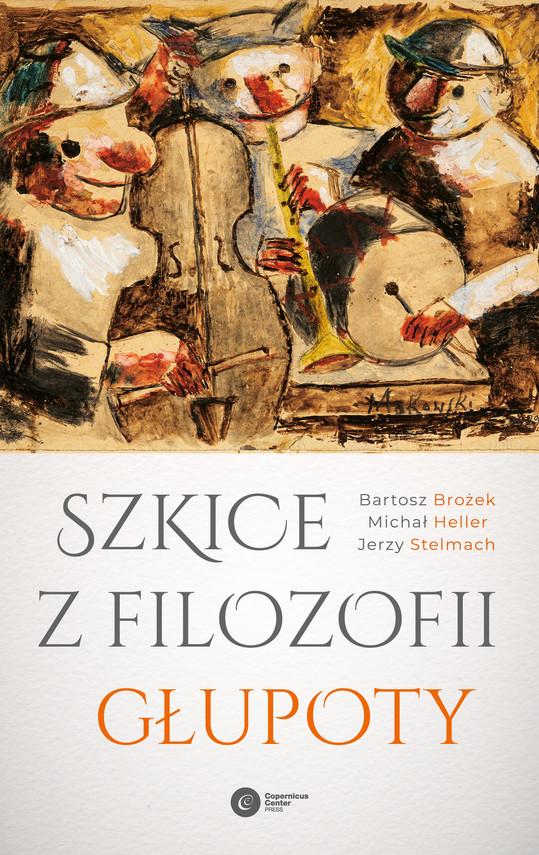 okładka Szkice z filozofii głupotyebook | epub, mobi | Jerzy Stelmach, Michał Heller, Bartosz Brożek
