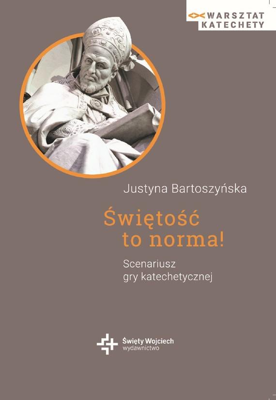 okładka Świętość to norma! Scenariusz gry katechetycznej - ebookebook | epub, mobi, pdf | Justyna Bartoszyńska