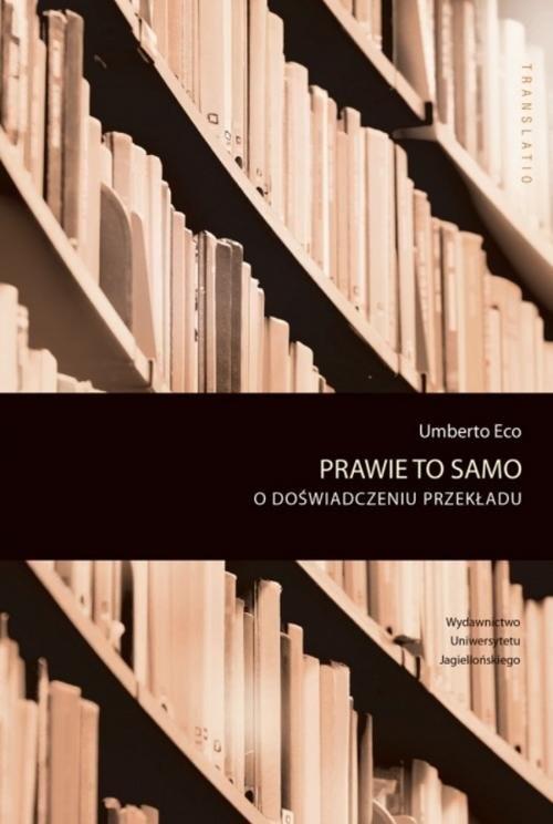 okładka Prawie to samo O doświadczeniu przekładuksiążka |  | Umberto Eco