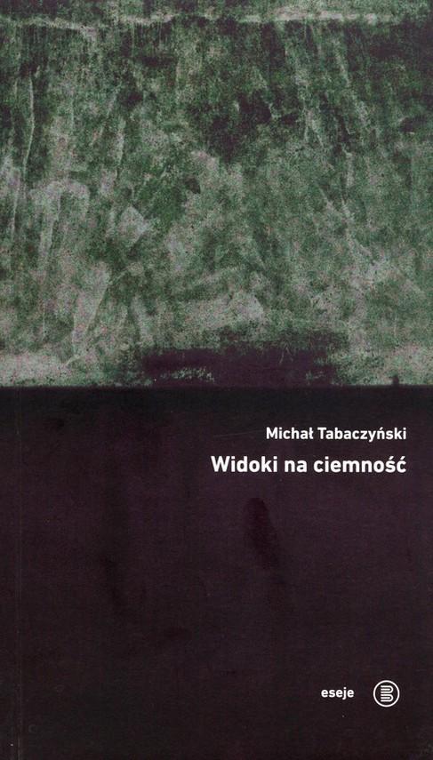 okładka Widoki na ciemnośćksiążka |  | Tabaczyński Michał