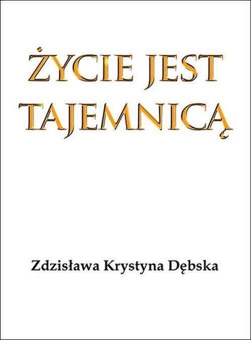 okładka Życie jest tajemnicąksiążka |  | Zdzisława Krystyna Dębska