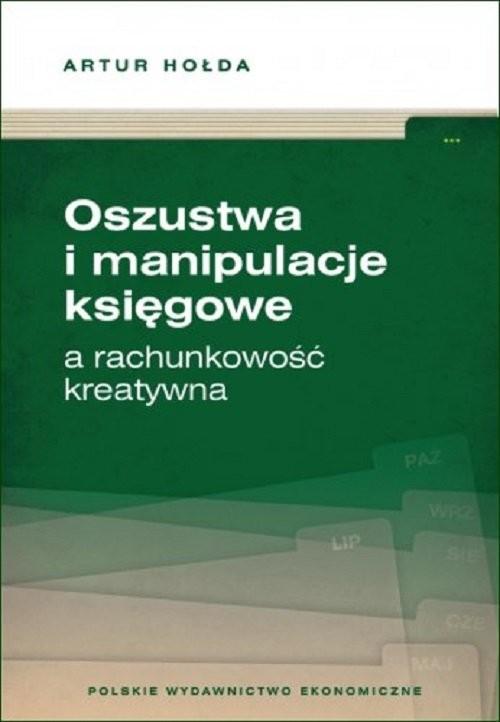 okładka Oszustwa i manipulacje księgowe a rachunkowość kreatywnaksiążka      Artur Hołda