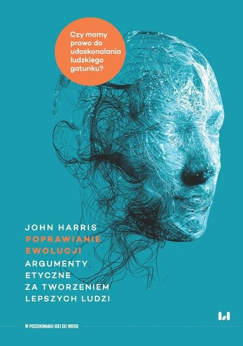 okładka Poprawianie ewolucji Argumenty etyczne za tworzeniem lepszych ludziksiążka |  | Harris John