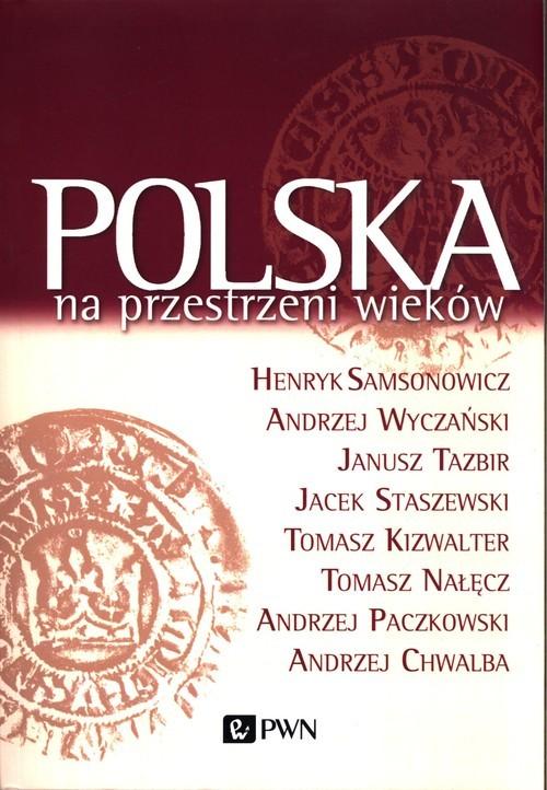 okładka Polska na przestrzeni wiekówksiążka |  | Henryk  Samsonowicz, Andrzej Wyczański, Tazbir Janusz, Jacek Staszewski