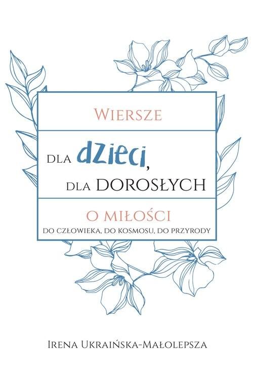 okładka Wiersze dla dzieci dla dorosłych o miłościksiążka |  | Ukraińska-Małolepsza Irena