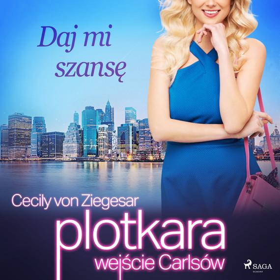 okładka Plotkara: Wejście Carlsów 3: Daj mi szansęaudiobook | MP3 | Cecily von Ziegesar