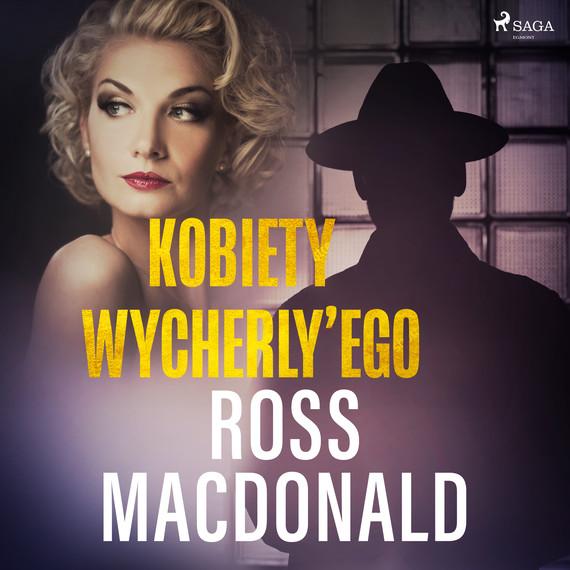 okładka Kobiety Wycherly'egoaudiobook   MP3   Ross Macdonald