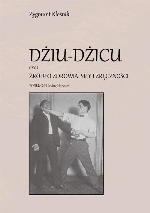 okładka Dziu-Dzicu czyli źródło zdrowia, siły i zręczności podług H. Irving Hancockksiążka      Kłośnik Zygmunt