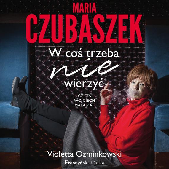 okładka Maria Czubaszek. W coś trzeba nie wierzyćaudiobook | MP3 | Violetta Ozminkowski