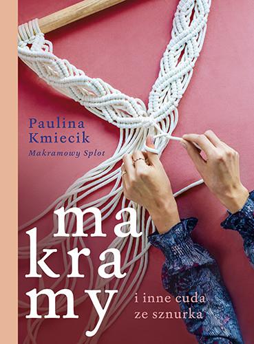 okładka Makramy i inne cuda ze sznurkaksiążka |  | Paulina Kmiecik