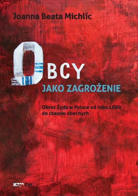 okładka OBCY JAKO ZAGROŻENIE (pdf)ebook   pdf   Joanna Beata Michlic