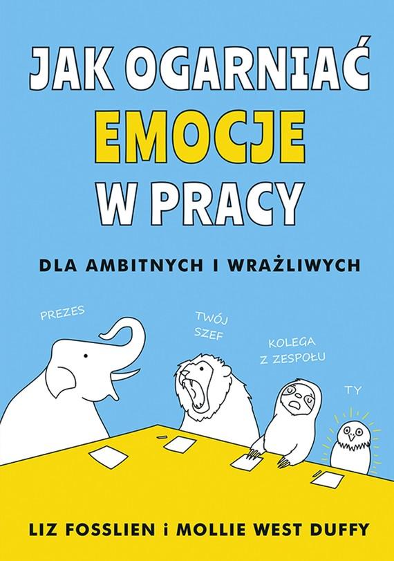 okładka Jak ogarniać emocje w pracyebook | epub, mobi | Liz Fosslien, Mollie West-Duffy