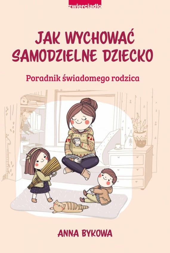 okładka Jak wychować samodzielne dzieckoebook | epub, mobi | Bykowa Anna
