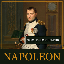 okładka Napoleon i jego epoka. Tom II. Imperator (1804-1815)audiobook | MP3 | Peyre Roger