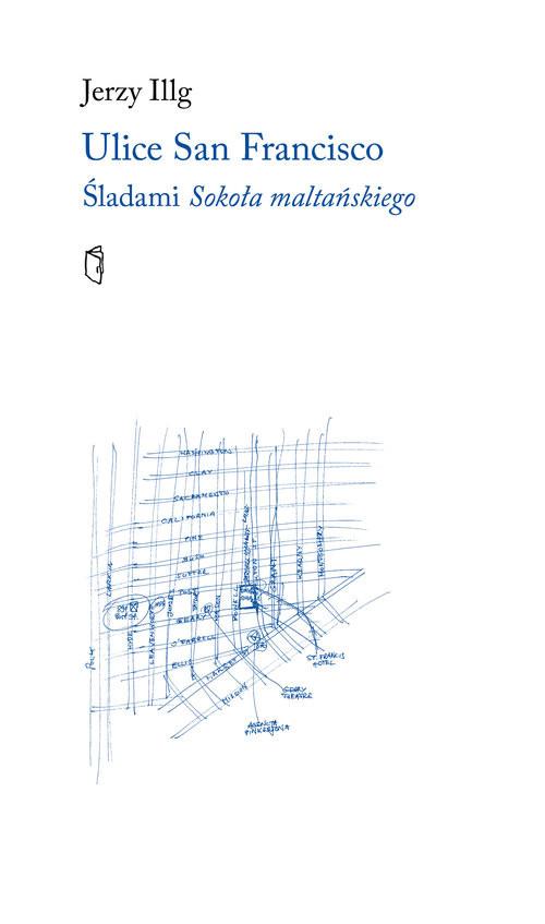 okładka Ulice San Francisco Śladami Sokoła maltańskiegoksiążka |  | Jerzy Illg
