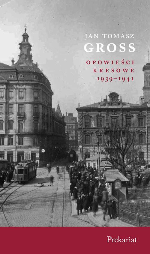 okładka Prekariat Opowieści Kresowe 1939-1941książka      Jan Tomasz Gross