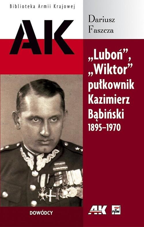 okładka Luboń Wiktor pułkownik Kazimierz Bąbiński 1895-1970książka |  | Faszcza Dariusz