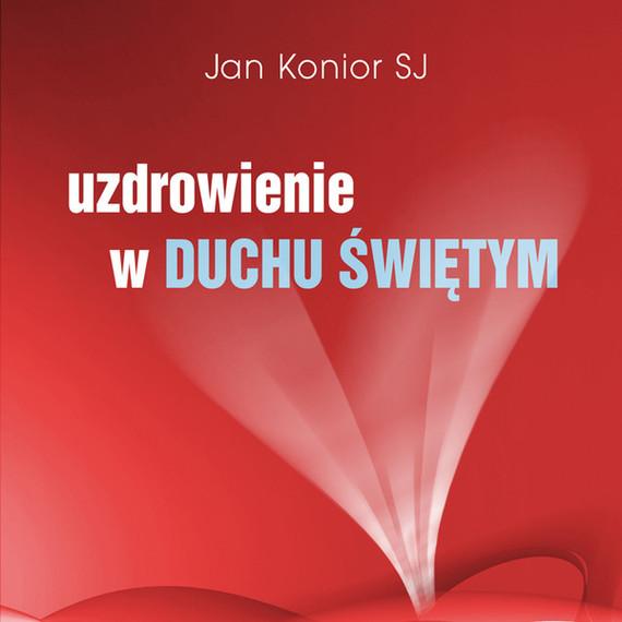 okładka Uzdrowienie w Duchu Świętymaudiobook | MP3 | Jan Konior SJ