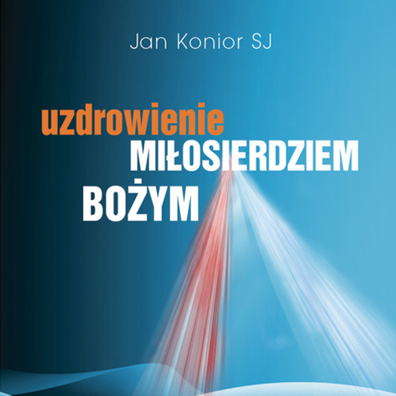 okładka Uzdrowienie Miłosierdziem Bożymaudiobook   MP3   Jan Konior SJ