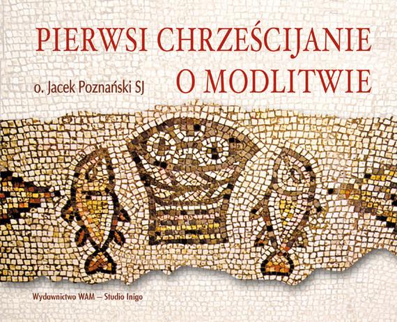 okładka Pierwsi chrześcijanie o modlitwieaudiobook | MP3 | Jacek Poznański SJ