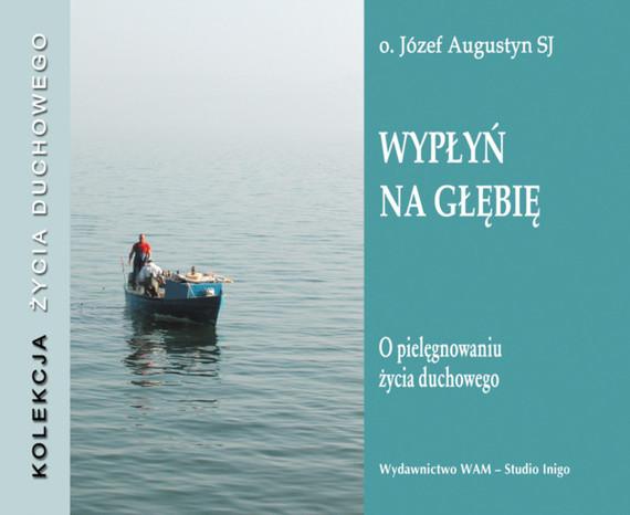 okładka Wypłyń na głębięaudiobook | MP3 | Józef Augustyn SJ