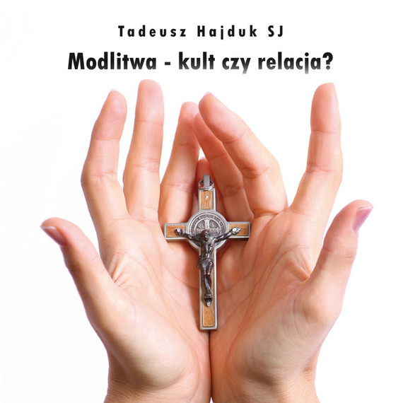 okładka Modlitwa - kult czy relacja?audiobook   MP3   Tadeusz Hajduk SJ