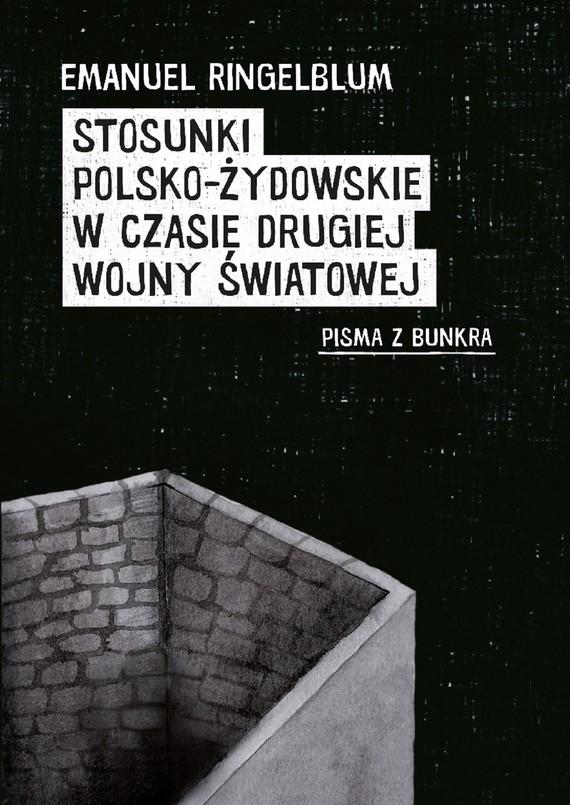 okładka STOSUNKI POLSKO-ŻYDOWSKIE W CZASIE DRUGIEJ WOJNY ŚWIATOWEJebook | epub, mobi | Emanuel Ringelblum