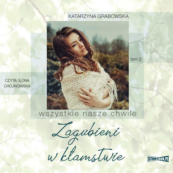 okładka Wszystkie nasze chwile. Tom 2. Zagubieni w kłamstwieaudiobook | MP3 | Katarzyna Grabowska
