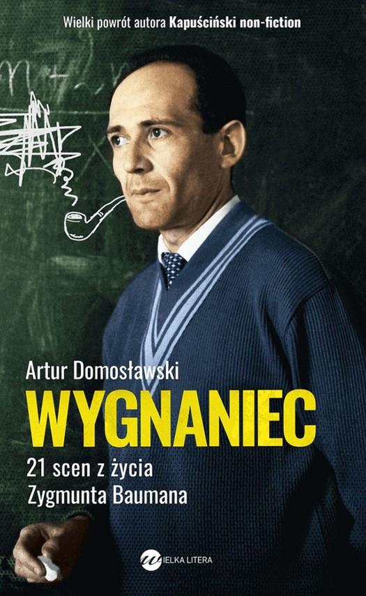 okładka Wygnaniec. 21 scen z życia Zygmunta Baumanaksiążka |  | Artur Domosławski