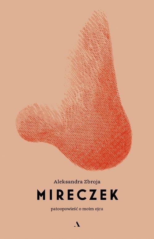 okładka Mireczek Patoopowieść o moim ojcuksiążka |  | Aleksandra Zbroja